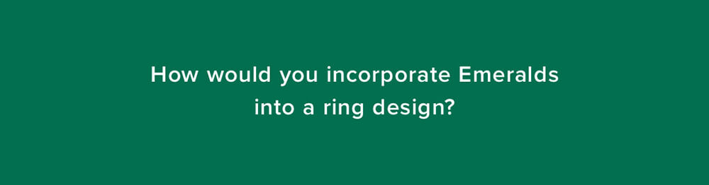 How would you incorporate emeralds into a ring design?